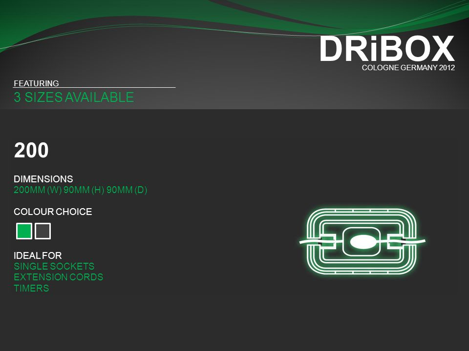 DRiBOX 200 3 SIZES AVAILABLE DIMENSIONS 200MM (W) 90MM (H) 90MM (D)