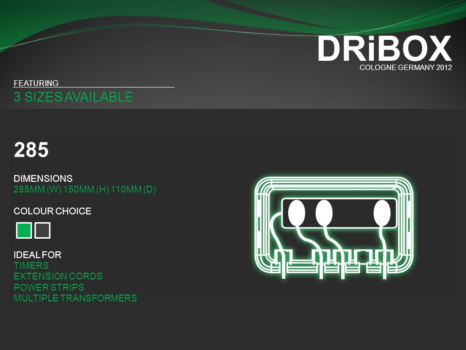 DRiBOX 285 3 SIZES AVAILABLE DIMENSIONS 285MM (W) 150MM (H) 110MM (D)