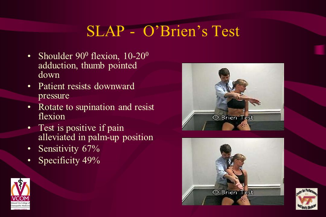 SLAP - O'Brien's Test Shoulder 900 flexion, 10-200 adduction, thumb pointed down. Patient resists downward pressure.