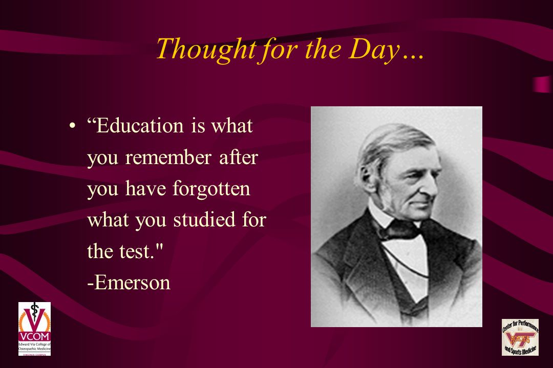 Thought for the Day… Education is what you remember after you have forgotten what you studied for the test. -Emerson.