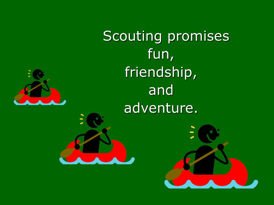 Scouting promises fun, friendship, and adventure.