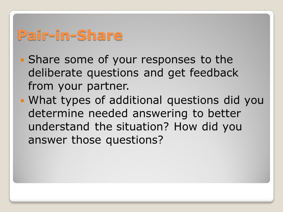 Pair-in-Share Share some of your responses to the deliberate questions and get feedback from your partner.
