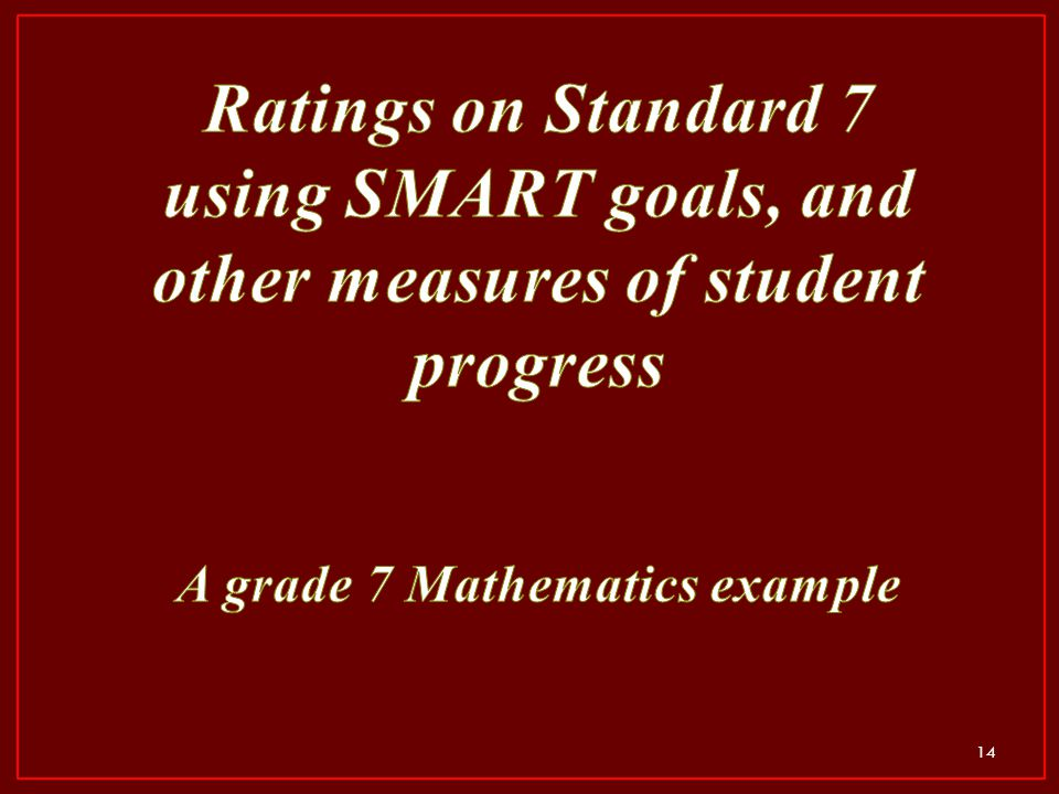 Ratings on Standard 7 using SMART goals, and other measures of student progress A grade 7 Mathematics example