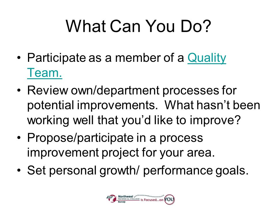 What Can You Do Participate as a member of a Quality Team.