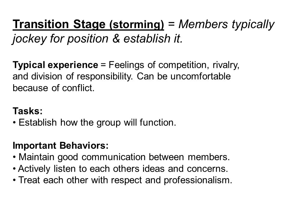 Transition Stage (storming) = Members typically