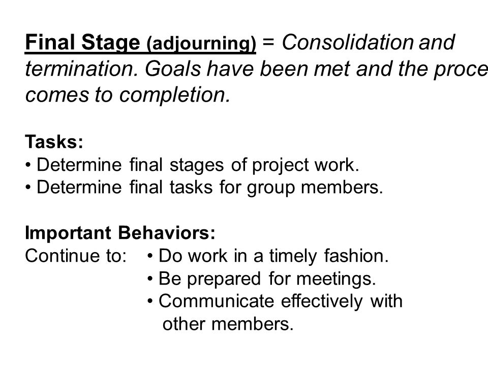 Final Stage (adjourning) = Consolidation and