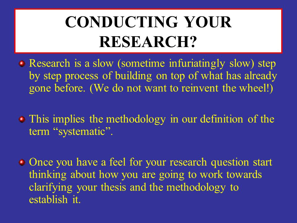 CONDUCTING YOUR RESEARCH