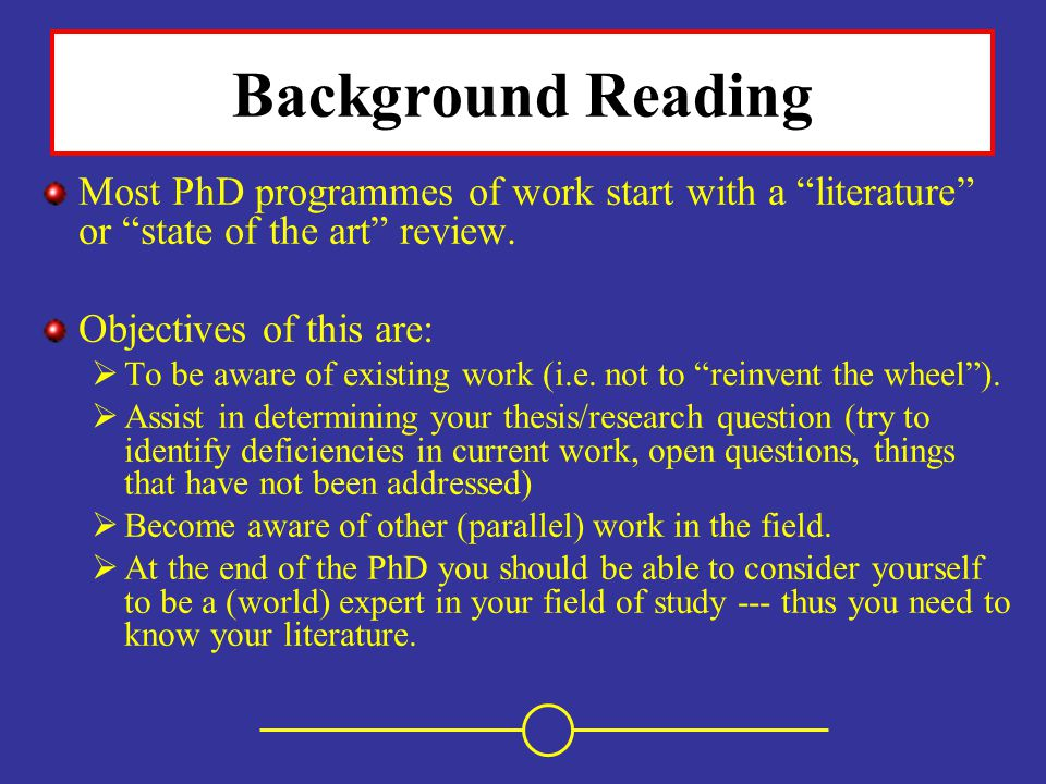 Background Reading Most PhD programmes of work start with a literature or state of the art review.