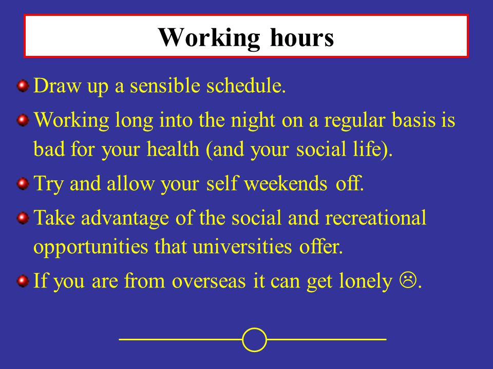 Working hours Draw up a sensible schedule.