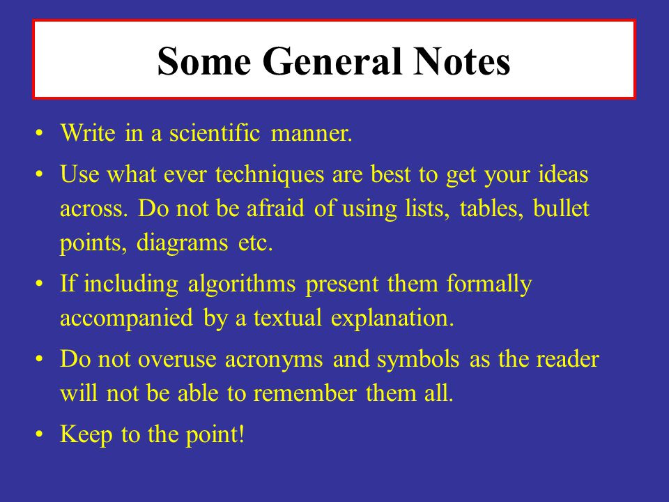 Some General Notes Write in a scientific manner.