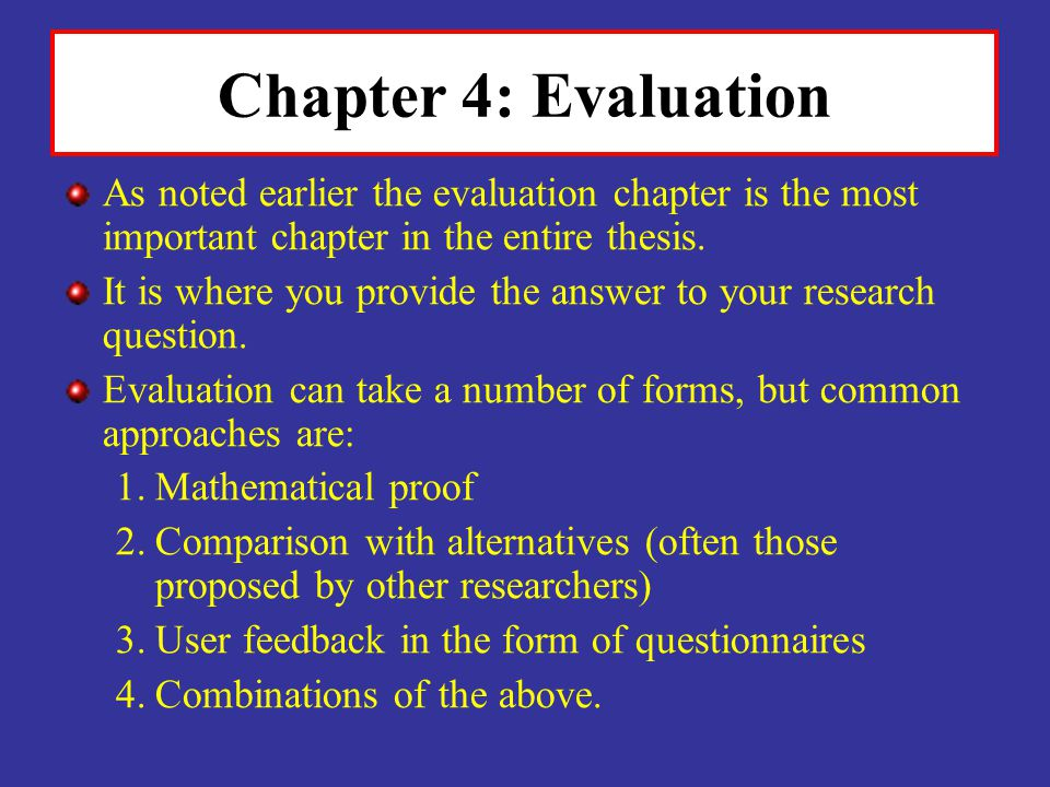 Chapter 4: Evaluation As noted earlier the evaluation chapter is the most important chapter in the entire thesis.