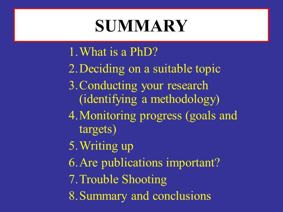 SUMMARY What is a PhD Deciding on a suitable topic