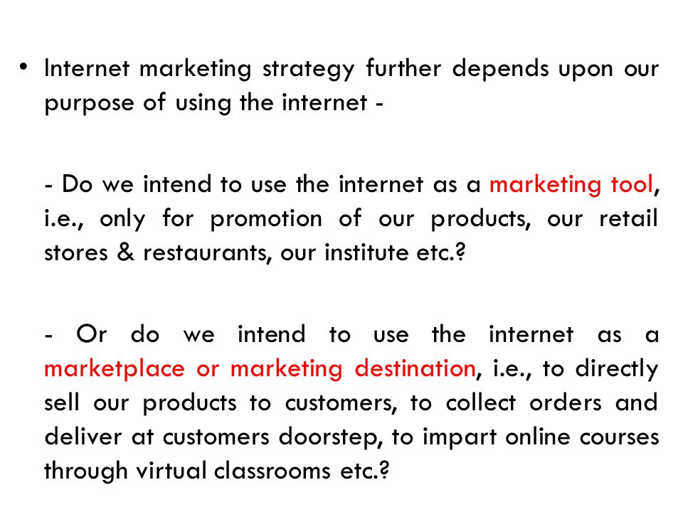 Internet marketing strategy further depends upon our purpose of using the internet -
