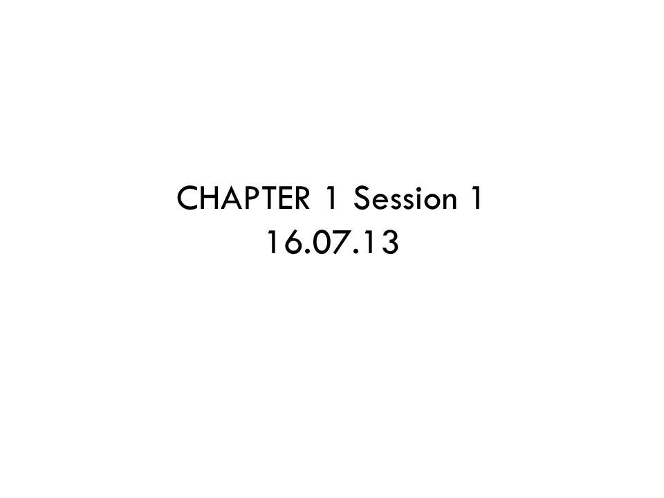 CHAPTER 1 Session 1 16.07.13