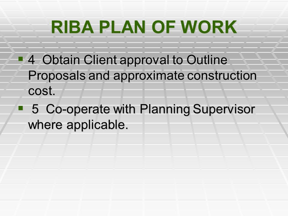 RIBA PLAN OF WORK 4 Obtain Client approval to Outline Proposals and approximate construction cost.