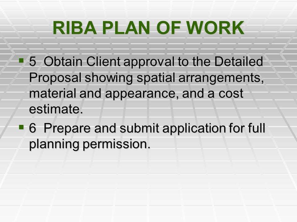 RIBA PLAN OF WORK 5 Obtain Client approval to the Detailed Proposal showing spatial arrangements, material and appearance, and a cost estimate.