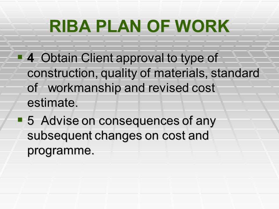 RIBA PLAN OF WORK 4 Obtain Client approval to type of construction, quality of materials, standard of workmanship and revised cost estimate.