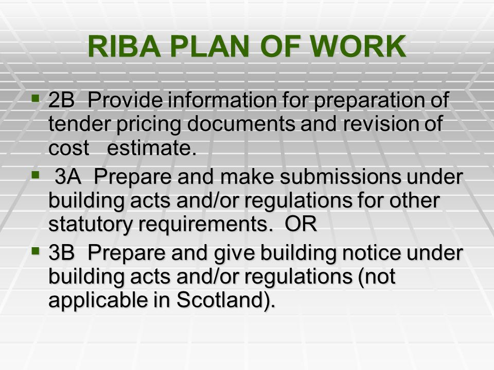 RIBA PLAN OF WORK 2B Provide information for preparation of tender pricing documents and revision of cost estimate.