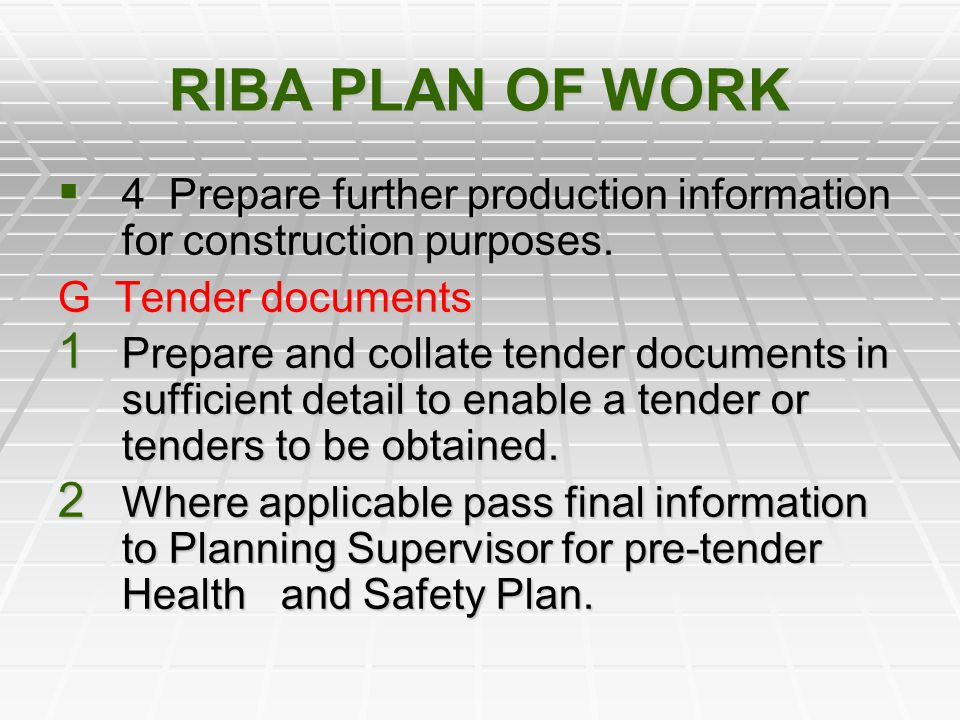 RIBA PLAN OF WORK 4 Prepare further production information for construction purposes. G Tender documents.