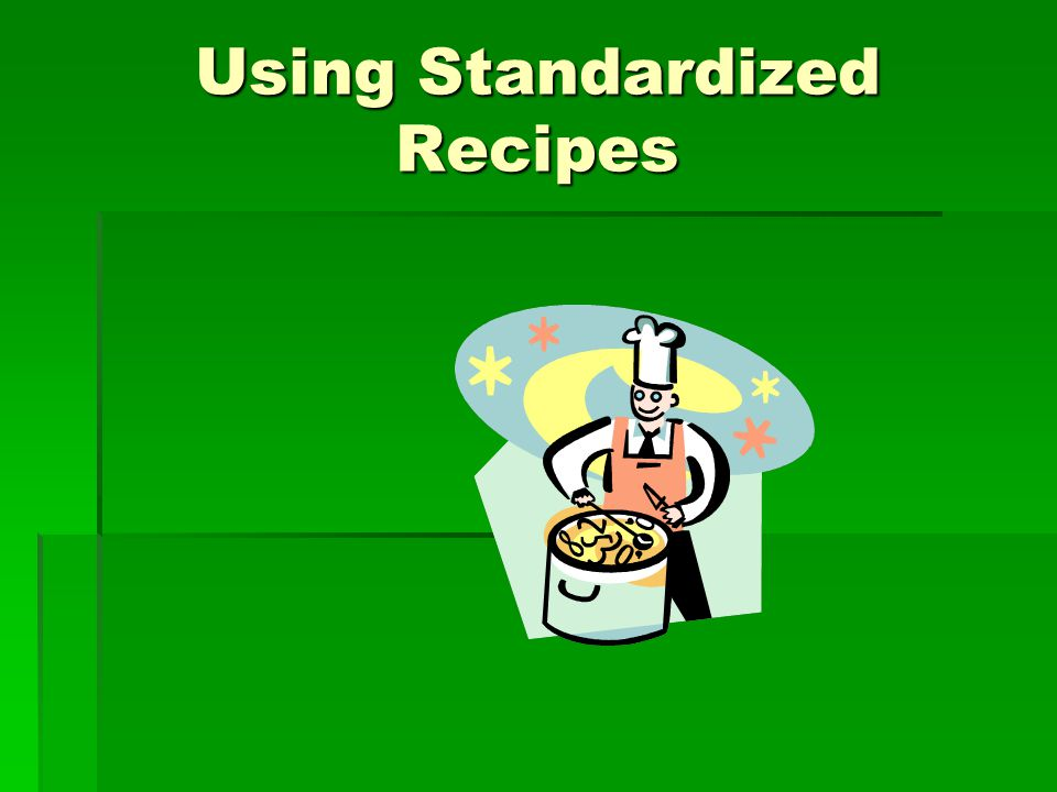 Using Standardized Recipes