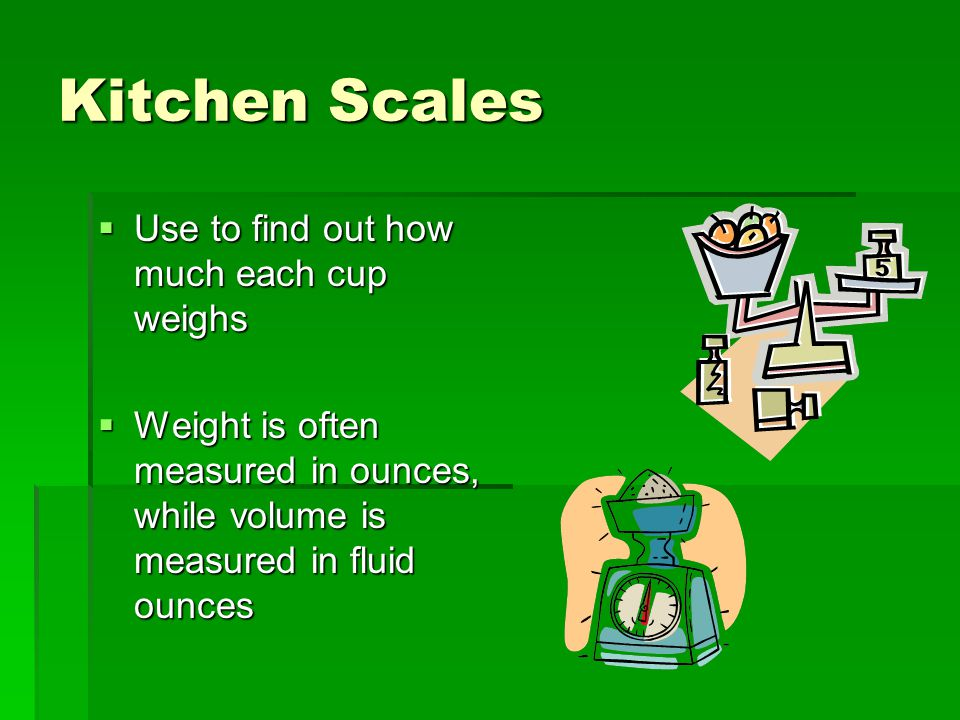 Kitchen Scales Use to find out how much each cup weighs