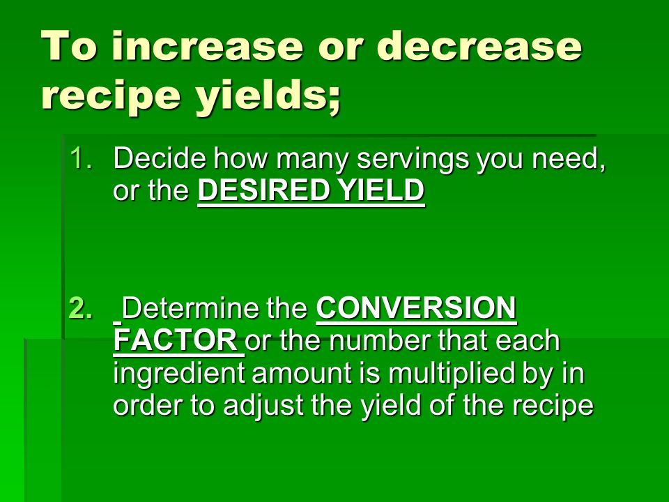 To increase or decrease recipe yields;