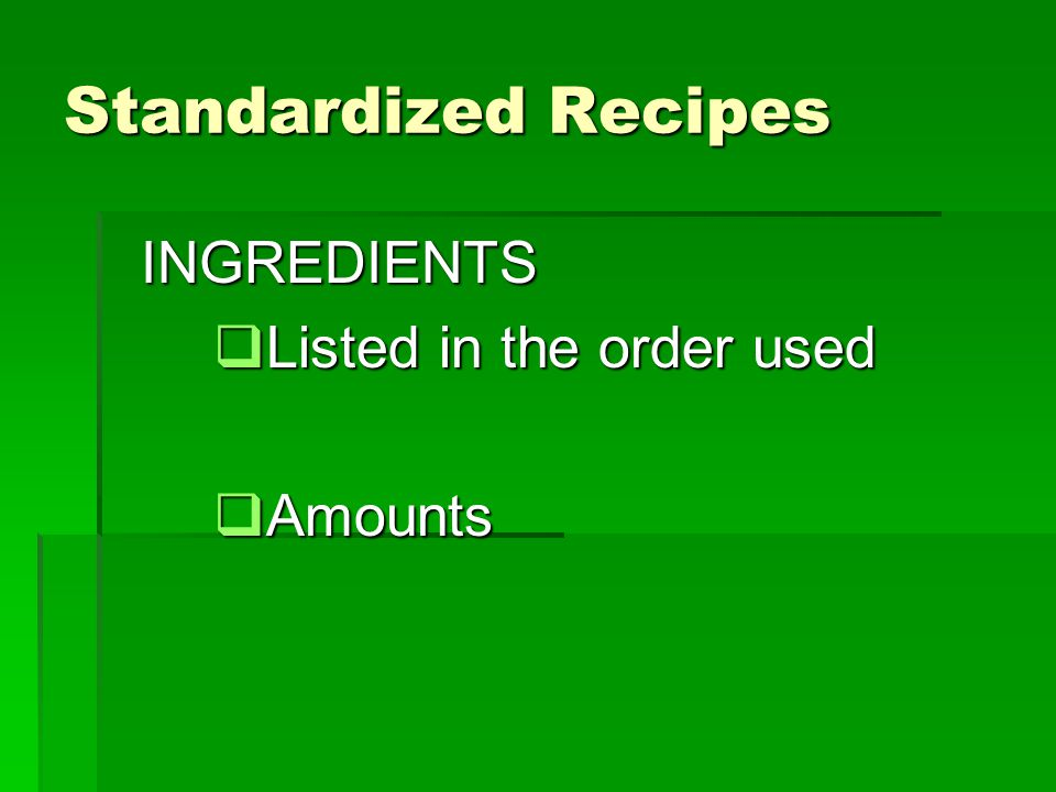 Standardized Recipes INGREDIENTS Listed in the order used Amounts
