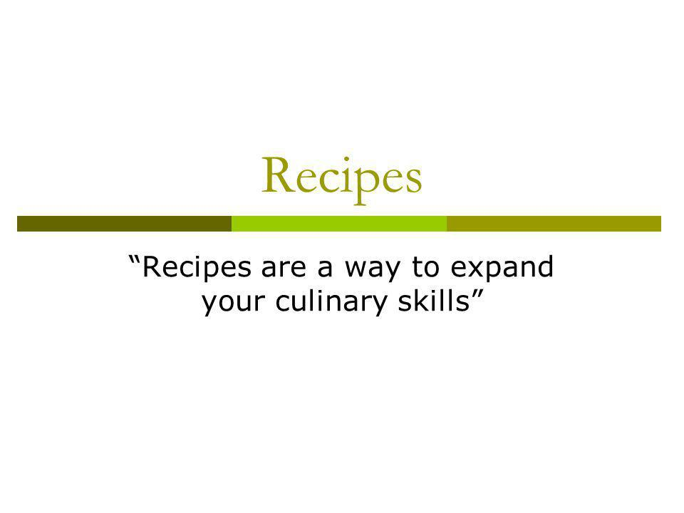 Recipes are a way to expand your culinary skills