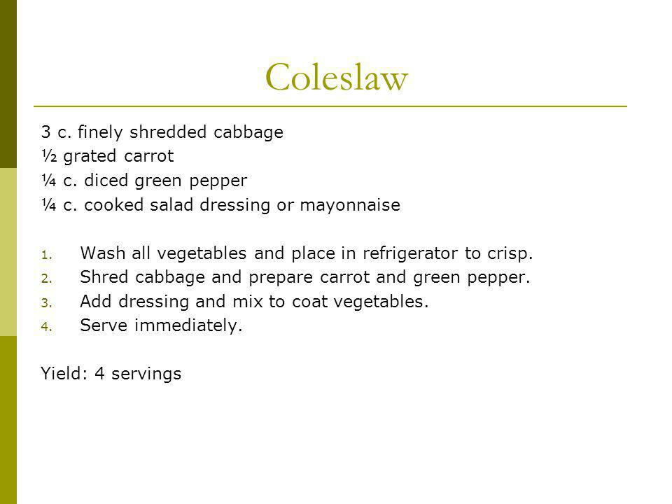 Coleslaw 3 c. finely shredded cabbage ½ grated carrot