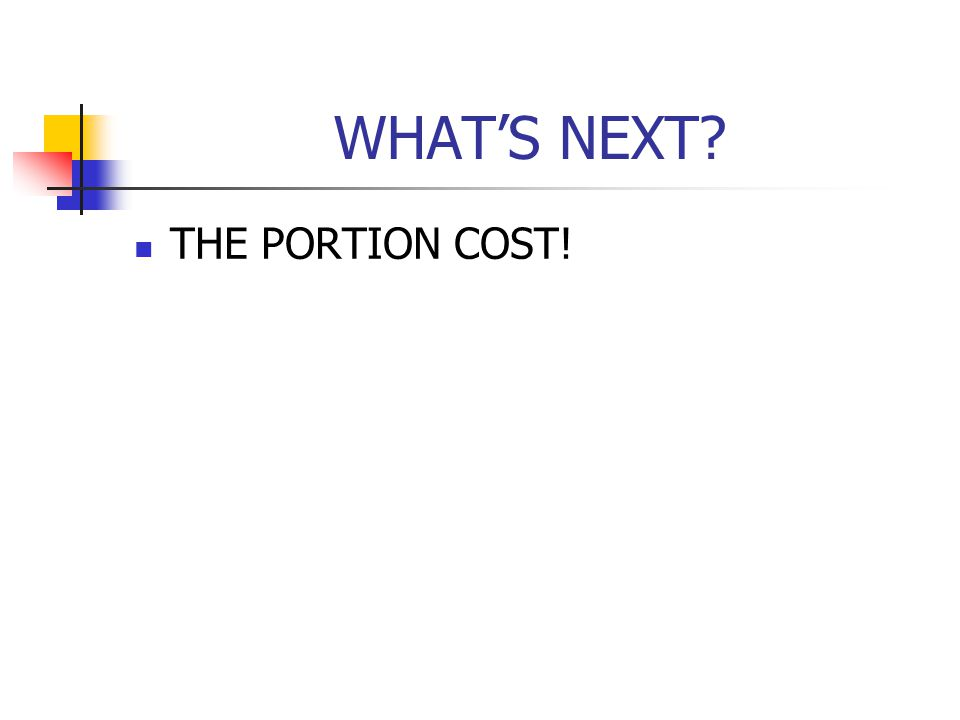 WHAT'S NEXT THE PORTION COST!