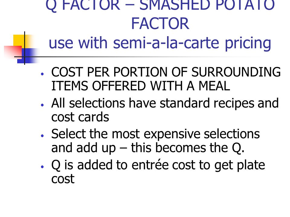 Q FACTOR – SMASHED POTATO FACTOR use with semi-a-la-carte pricing