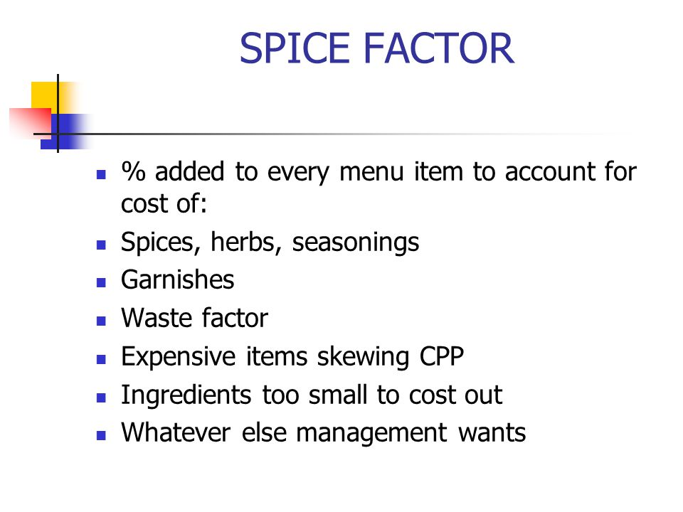 SPICE FACTOR % added to every menu item to account for cost of: