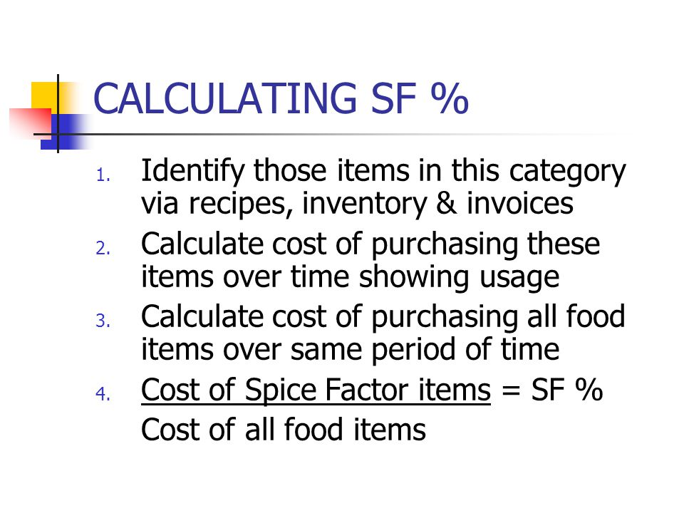 CALCULATING SF % Identify those items in this category via recipes, inventory & invoices.