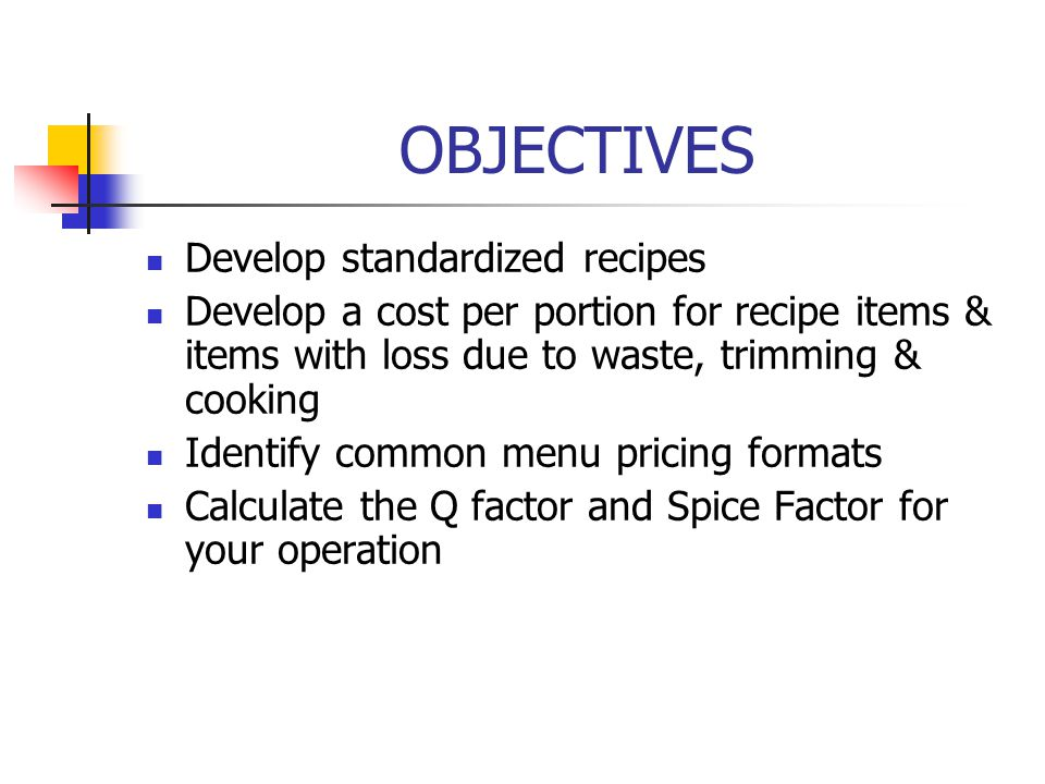 OBJECTIVES Develop standardized recipes