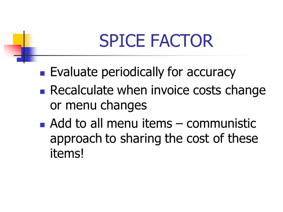 SPICE FACTOR Evaluate periodically for accuracy