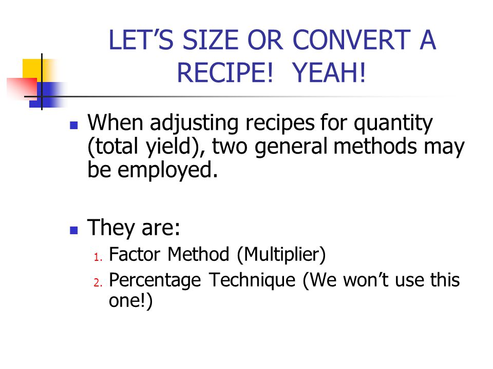 LET'S SIZE OR CONVERT A RECIPE! YEAH!