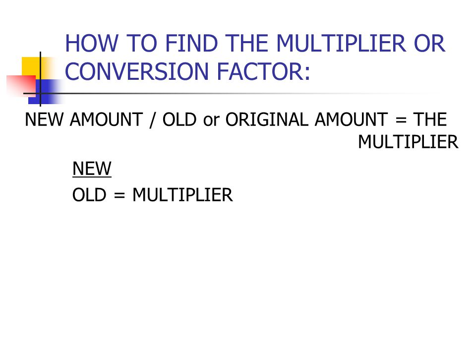 HOW TO FIND THE MULTIPLIER OR CONVERSION FACTOR: