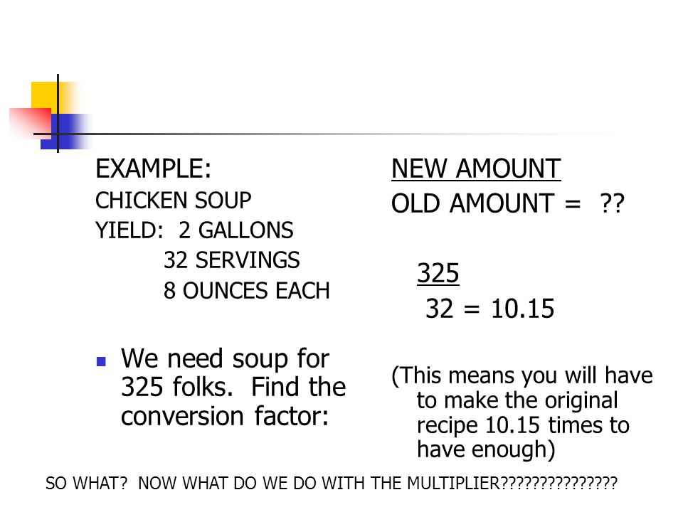 We need soup for 325 folks. Find the conversion factor: NEW AMOUNT