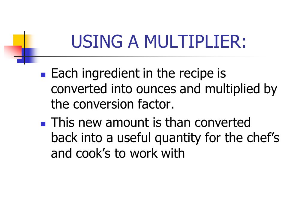 USING A MULTIPLIER: Each ingredient in the recipe is converted into ounces and multiplied by the conversion factor.
