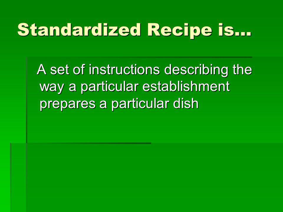 Standardized Recipe is…