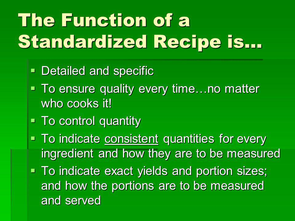 The Function of a Standardized Recipe is…