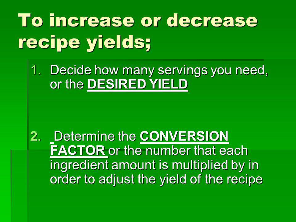 To increase or decrease recipe yields;