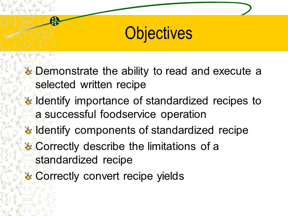 Objectives Demonstrate the ability to read and execute a selected written recipe.