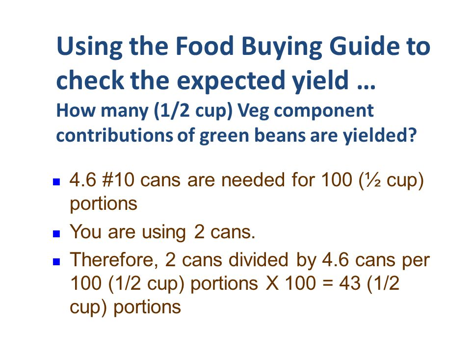 Using the Food Buying Guide to check the expected yield … How many (1/2 cup) Veg component contributions of green beans are yielded