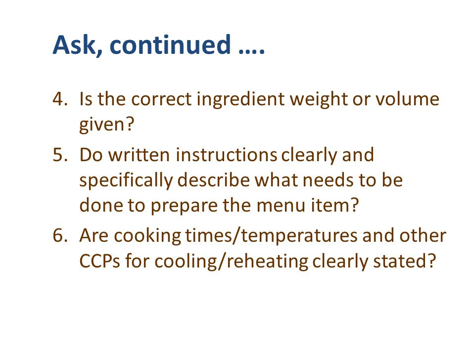 Ask, continued …. Is the correct ingredient weight or volume given
