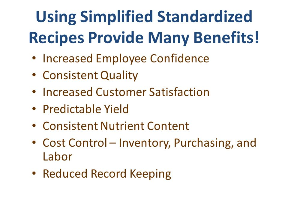 Using Simplified Standardized Recipes Provide Many Benefits!