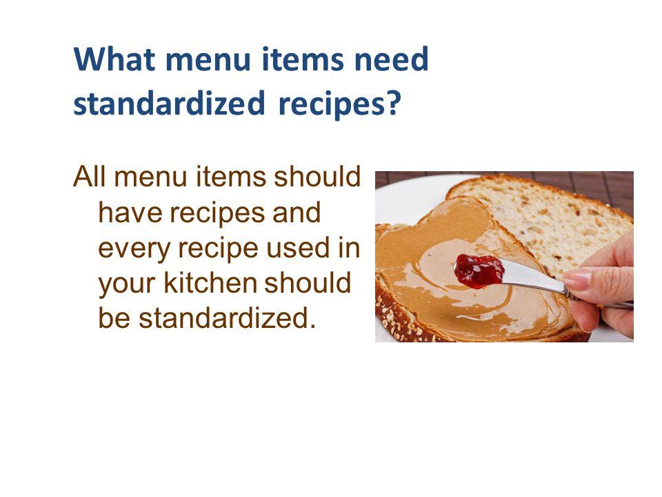 What menu items need standardized recipes