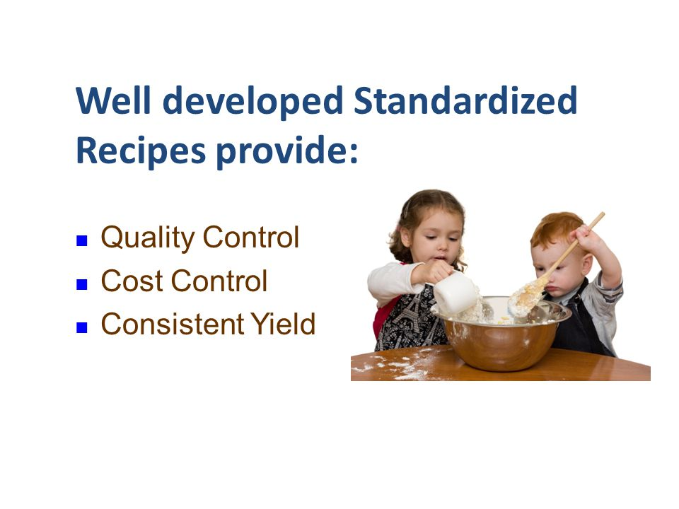 Well developed Standardized Recipes provide: