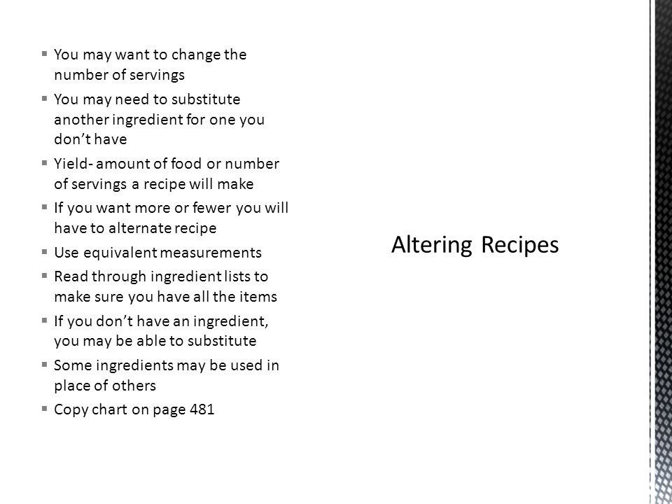 Altering Recipes You may want to change the number of servings