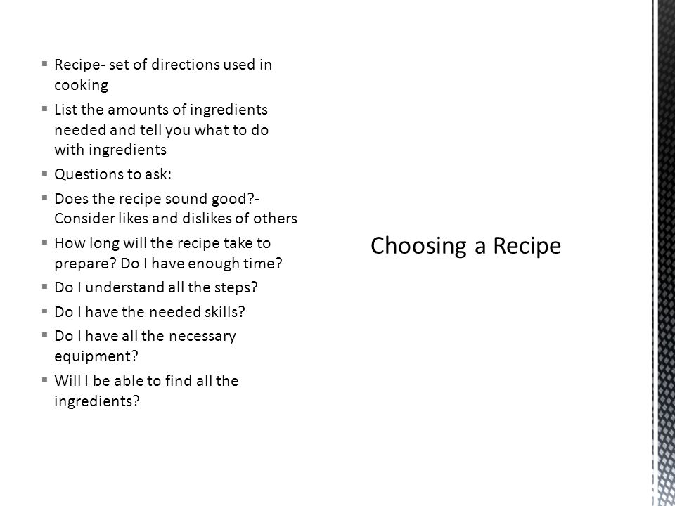 Choosing a Recipe Recipe- set of directions used in cooking